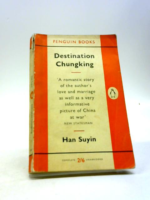 Destination Chungking by Han Suyin