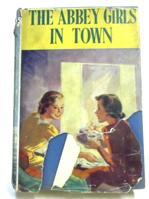The Abbey Girls In Town by Elsie Jeanette Oxenham