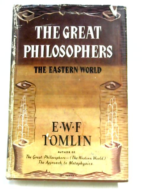 The Great Philosophers: The Eastern World By E. W. F Tomlin