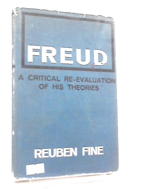 Freud, A Critical Re-Evaluation of his Theories By Reuben Fine
