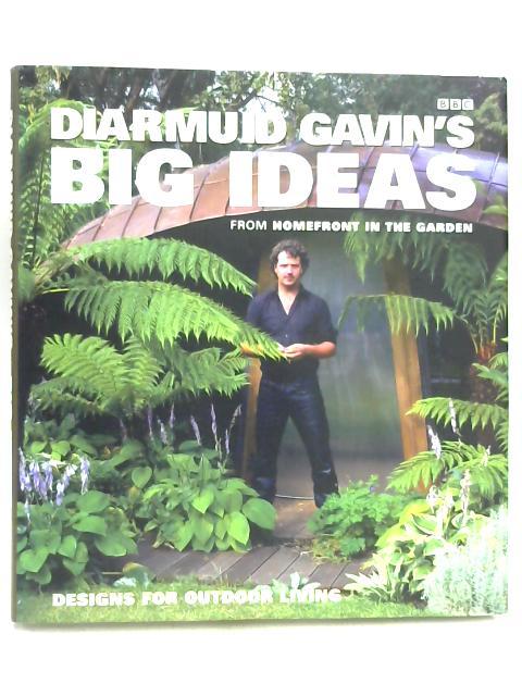 "Diarmuid Gavin's Big Ideas: From ""Homefront In The Garden By Diarmuid Gavin"