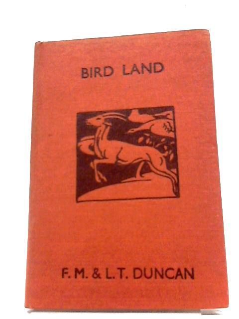 Bird Land By F.M Duncan & L.T Duncan