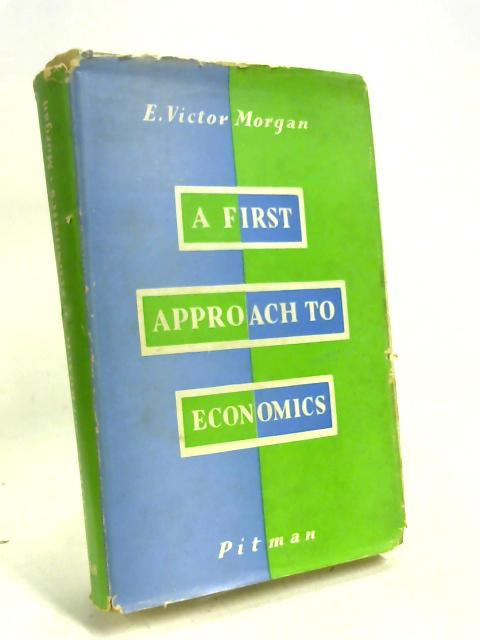 A First Approach to Economics By E. Victor Morgan