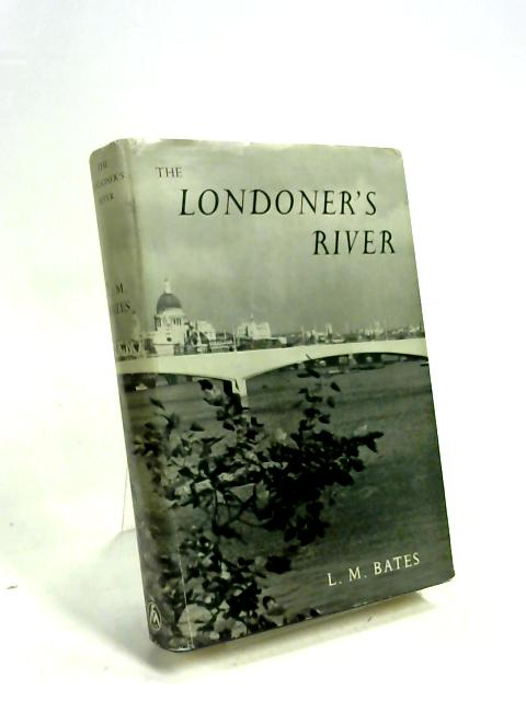 The Londoner's River By L M Bates