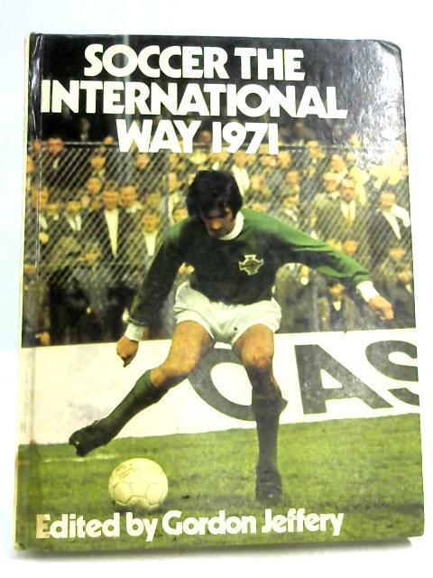 Soccer the International Way 1971 By Gordon Jeffery