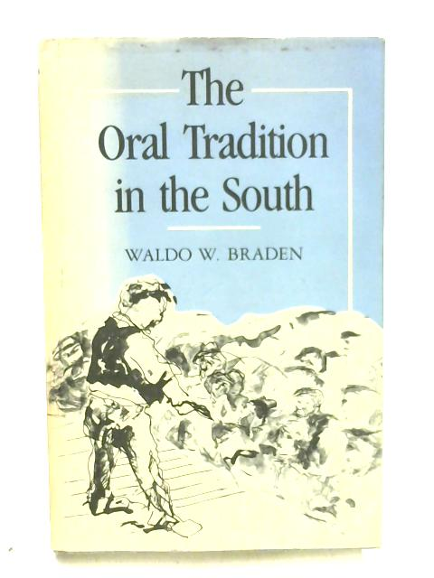 The Oral Tradition in the South by Waldo W. Braden