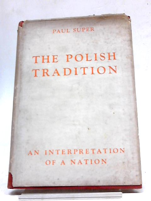The Polish Tradition An Interpretation of a Nation by Paul Super