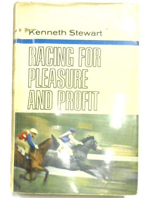 Racing for Pleasure and Profit By Kenneth Stewart