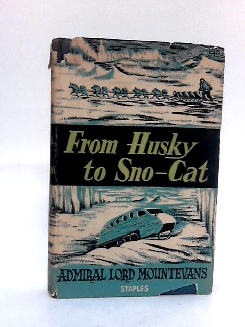 From husky to sno-cat: a short survey of polar exploration yesterday and today by Mountevans, Admiral Lord