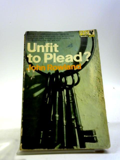 Unfit to Plead by John Rowland
