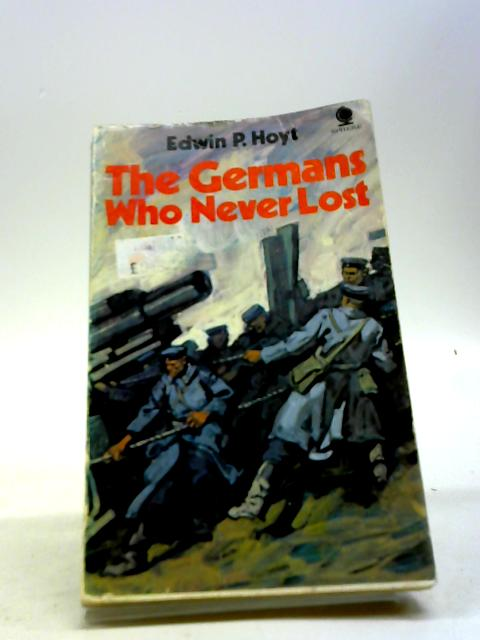 The Germans who Never Lost by Edwin P. Hoyt