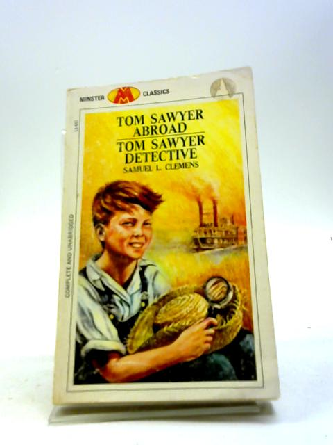 Tom Sawyer Abroad and Tom Sawyer Detective by Samuel L. Clemens