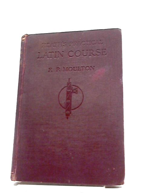 Heath's Practical Latin Course for Beginners By Frank Prescott Moulton