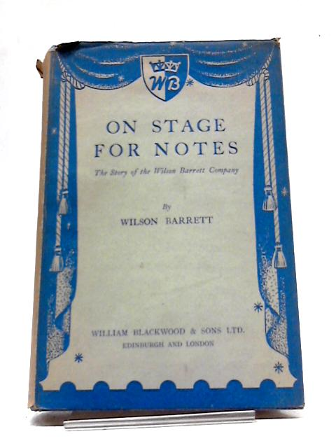 On Stage For Notes: The Story of The Wilson Barrett Company By Wilson Barrett