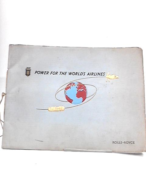 Power for the world's airlines; Rolls Royce By Major Oliver Stewart