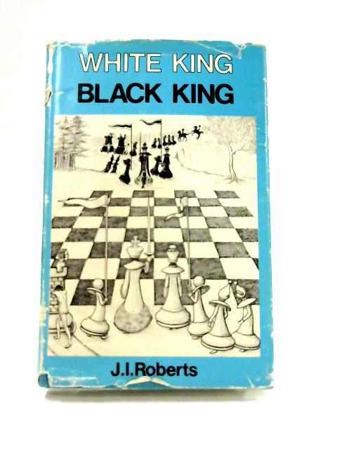 White King Black King By J. Roberts