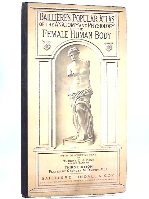 Bailliere's Popular Atlas Of The Anatomy And Physiology Of The Female Human Body by H. E. J. Biss