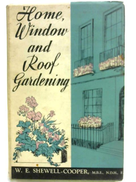 Home, Window and Roof Gardening. With plates By Wilfred Edward Shewell Cooper