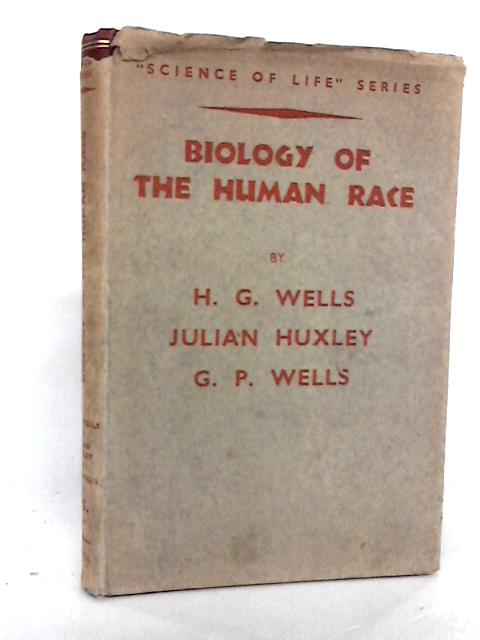 Biology of the Human Race. by Wells, H G with Huxley, Julian and Wells, G P.