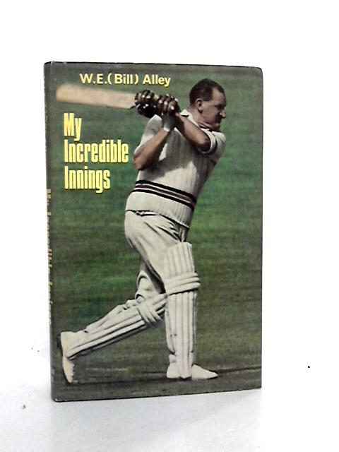 My Incredible Innings by Alley, W.E.