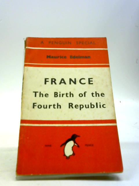 France: the Birth of the Fourth Republic by Edelman, Maurice