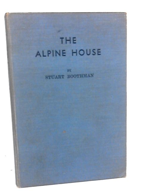 The Alpine House and Its Plants by Boothman, Stuart.