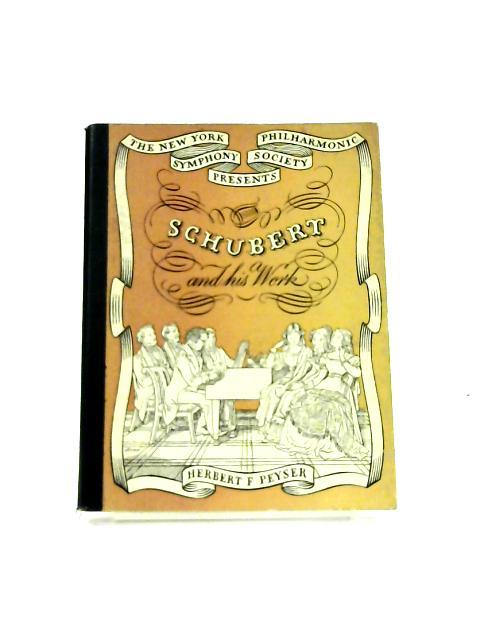 Schubert and his Work By Herbert F. Peyser