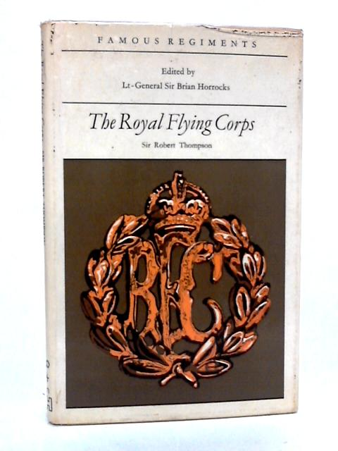 Famous Regiments : The Royal Flying Corps by Sir Robert Thompson