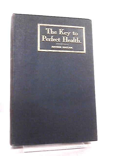 Key To Perfect Health, And The Successful Application Of Psycho-Therapeutics by Arthur Hallam