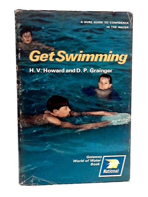 Get Swimming; a sure guide to confidence in the water. by Howard, H V & Grainger, D P