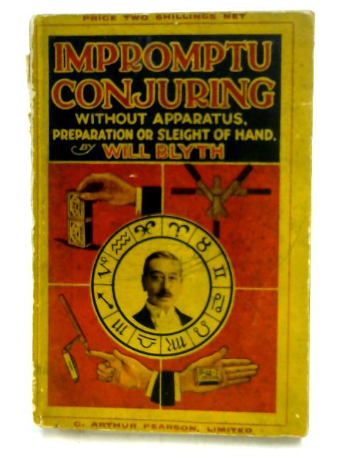 Impromptu Conjuring without apparatus, preparation or sleight of hand by Will Blyth