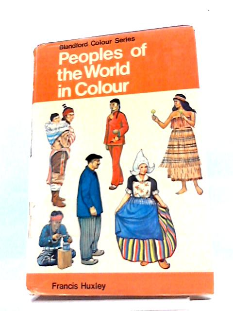 Peoples of The World In Colour by Francis Huxley