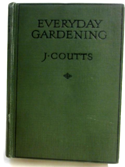 Everyday Gardening By J. Coutts
