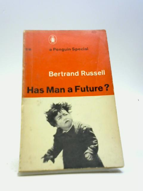 Has Man A Future? By Russell, B