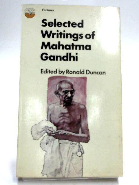 Selected Writings of Mahatma Gandhi by Edited by Ronald Duncan