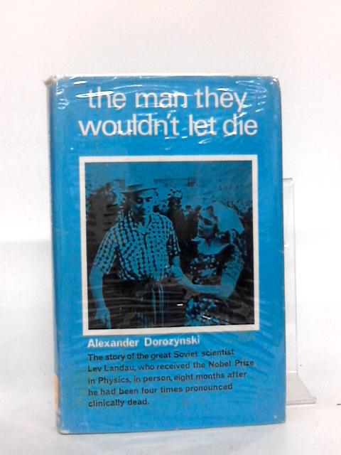 The Man they wouldn't let die by Dorozynski, A