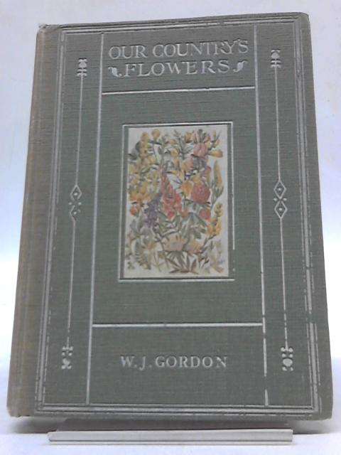 Our Country's Flowers And How To Know Them by W J Gordon