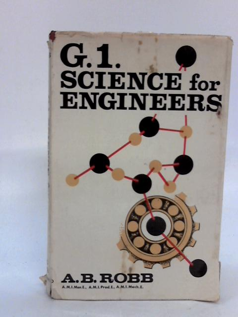 G.1 Science for Engineers by A. B. Robb By A. B. Robb