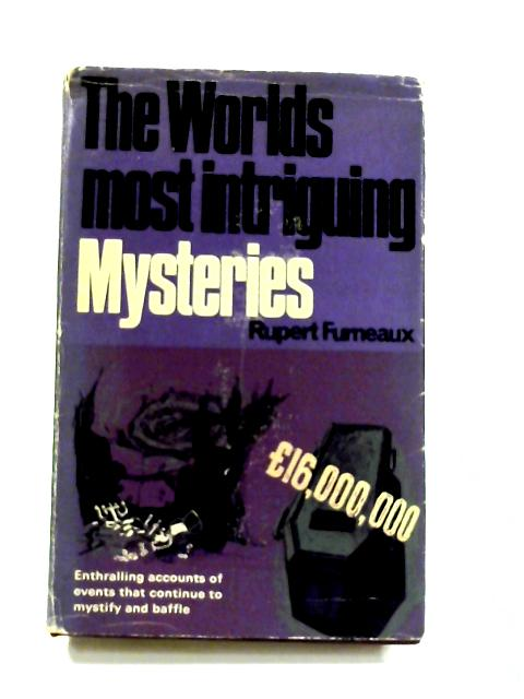 The World's Most Intriguing Mysteries: Enthralling accounts of events that continue to mystify and baffle By Rupert Furneaux