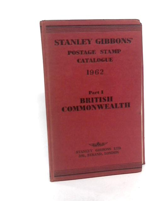 Stanley Gibbons Priced Postage Stamp Catalogue, 1962. Part one, British Commonwealth, Ireland and South Africa. 64th edition By Stanley Gibbons
