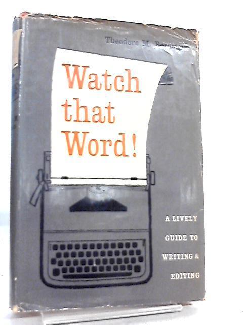 Watch that Word By Theodore M. Bernstein