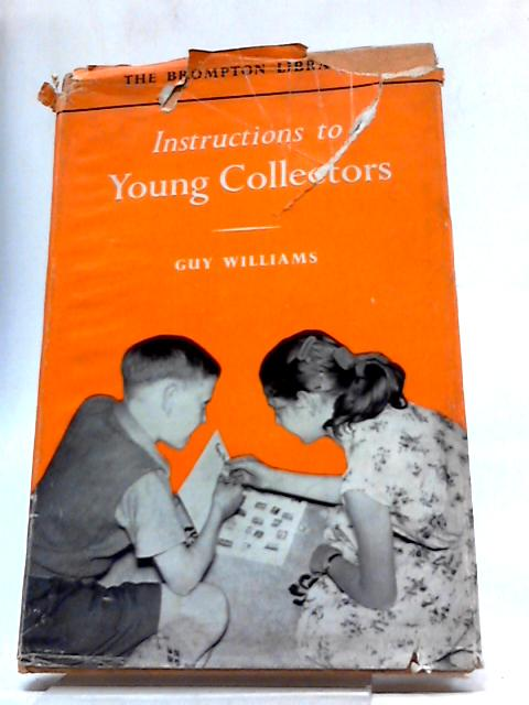 Instructions To Young Collectors (Brompton Library) By Guy R Williams