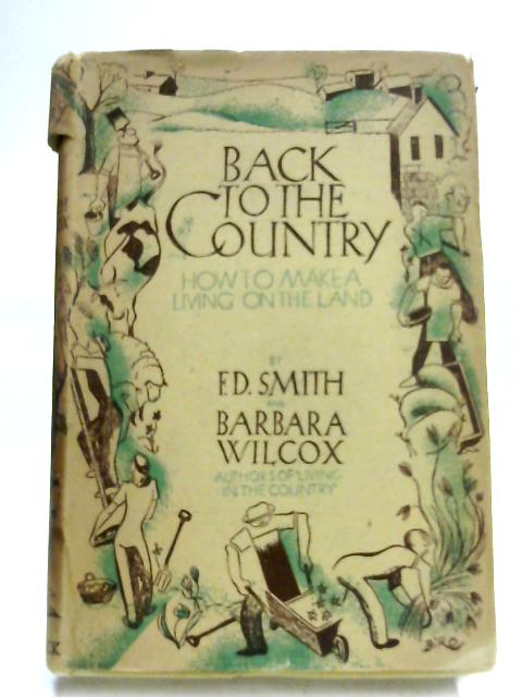 Back To The Country. How To Make A Living On The Land. Second Edition. With Illustrations. By Frederick D. Smith & Barbara Wilcox