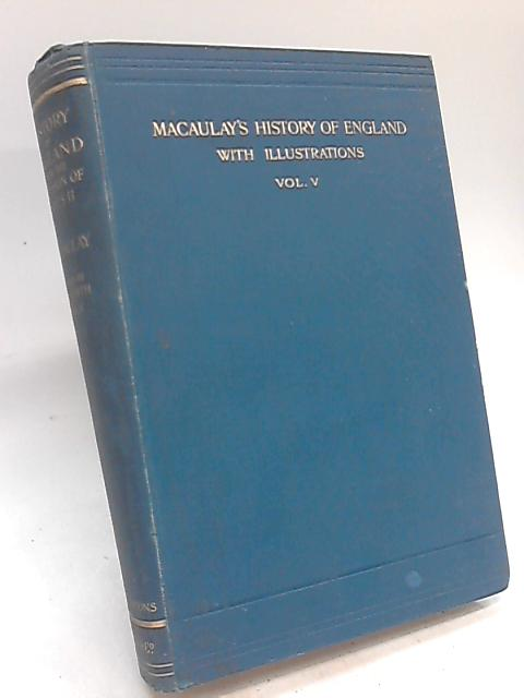 Macaulay's History Of England From The Accession Of James The Second Vol. V By Lord Macaulay