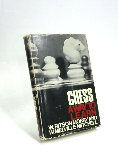 Chess: A Way to Learn By Morry W. Ritson