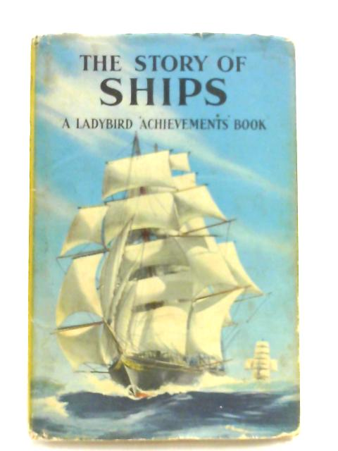 The Story of Ships (Ladybird books) by Richard Bowood