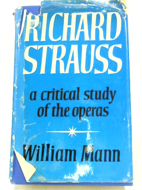 Richard Strauss: A Critical Study of the Operas by William Somervell Mann