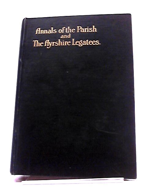 Annals of the Parish and the Ayrshire Legatees By John Galt
