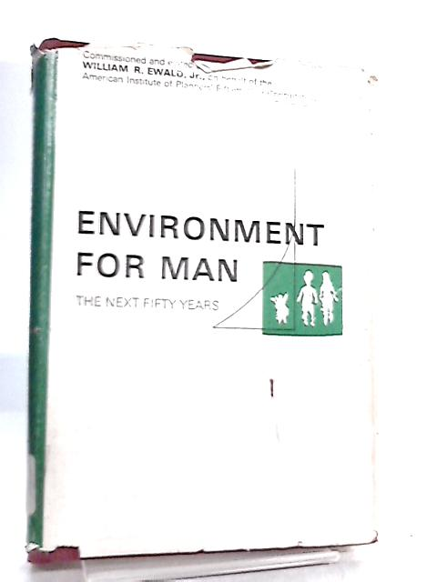 Environment for Man, The Next Fifty Years by William Ewald