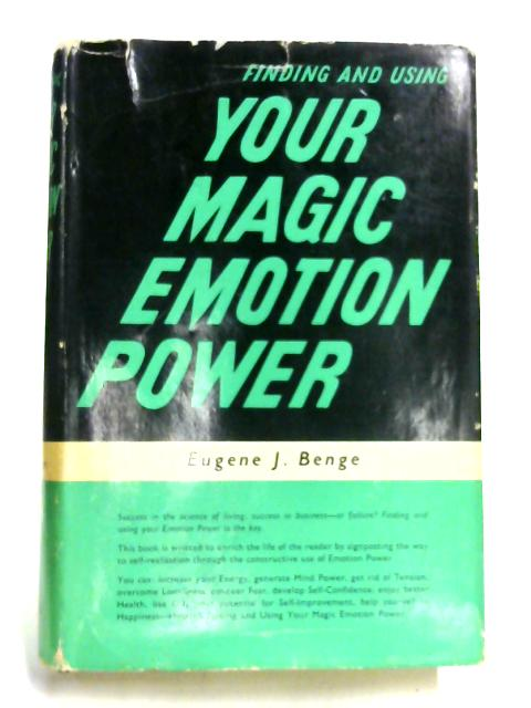 Finding and Using Your Magic Emotion Power by Eugene J. Benge